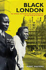 Black London: The Imperial Metropolis and Decolonization in the Twentieth Century by Marc Matera (Paperback, 2015)