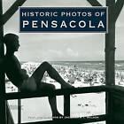Historic Photos of Pensacola by Jacquelyn Tracy Wilson (Hardback, 2008)