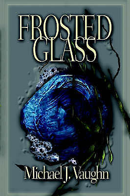 1 of 1 - NEW FROSTED GLASS by Michael J. Vaughn