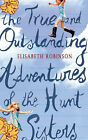 The True and Outstanding Adventures of the Hunt Sisters by Elizabeth Robinson (Paperback, 2004)