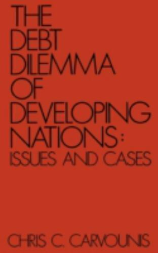 The Debt Dilemma of Developing Nations : Issues and Cases by Chris C....
