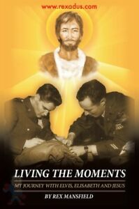 Book-034-Living-The-Moments-034-My-Life-with-Elvis-Elisabeth-and-Jesus-Rex-Mansfield