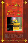 The Templars and the Ark of the Covenant: The Discovery of the Treasure of Solomon by Graham Phillips (Paperback, 2004)