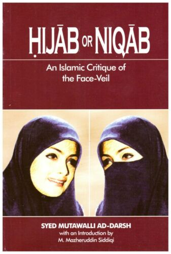 Hijab Or Niqab an Islamic Critique of The Face Veil by Syed Mutawalli-Darsh