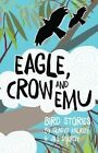 Eagle, Crow and Emu - Bird Stories by Jill Milroy, Gladys Milroy (Paperback, 2016)
