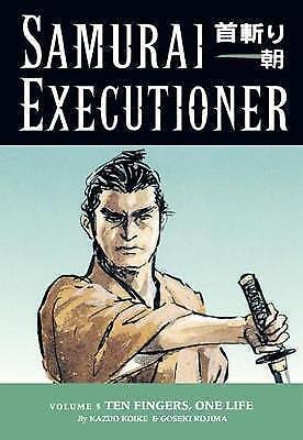 Samurai Executioner Volume 5: Ten Fingers, One Life by Kazuo Koike...