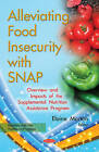 Alleviating Food Insecurity with Snap: Overview & Impacts of the Supplemental Nutrition Assistance Program by Nova Science Publishers Inc (Paperback, 2016)