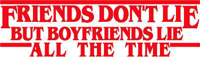 Riends Don T Lie But Boyfriends Lie All The Time Stranger Things Vinyl Decal Car Ebay