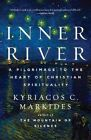 Inner River: A Pilgrimage to the Heart of Christian Spirituality by Kyriacos C Markides (Paperback / softback, 2012)