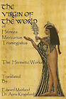 The Virgin of the World of Hermes Mercurius Trismegistus the Hermetic Works Translated by Dr Anna Kingsford, Edward Maitland (Paperback / softback)