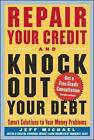Repair Your Credit and Knock Out Your Debt by Jeff Michael (Paperback, 2004)