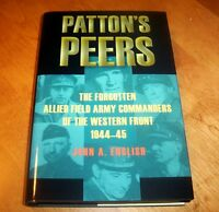 Patton's Peers Forgotten Allied Field Army Commanders World War Ii Wwii Book