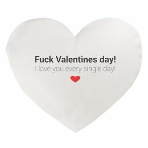 Herz Kissen Fuck Valentines Day I Love You Every Single Day