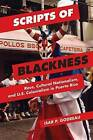Scripts of Blackness: Race, Cultural Nationalism, and U.S. Colonialism in Puerto Rico by Isar P. Godreau (Paperback, 2015)