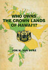Who Owns the Crown Lands of Hawai'i? by Jon M. van Dyke (Paperback, 2008)