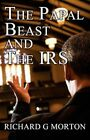 Papal Beast and The IRS 9781456095888 by Richard G Morton Paperback