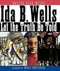 Ida B. Wells: Let the Truth Be Told by Walter Dean Myers (Paperback / softback, 2015)