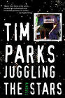 Juggling the Stars by Professor of Literature and Translation Tim Parks (Paperback / softback, 2013)