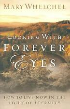 Looking with Forever Eyes: How to Live Now in the Light of Eternity-ExLibrary