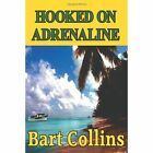 Hooked on Adrenaline 9781425944919 by Bart Collins Book