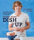 Dish it Up: Healthy Food You'll Love to Cook and Share by Hayden Quinn (Paperback, 2014)