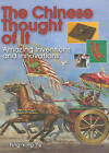The Chinese Thought of it: Amazing Inventions and Innovations by Ting-Xing Ye (Hardback, 2009)