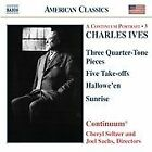 Charles Ives - : Three Quarter-Tone Pieces; Five Take-offs; Hallowe'en; Sunrise (2005)