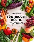 Südtiroler Küche vegetarisch von Karin Longariva (2015, Gebundene Ausgabe)