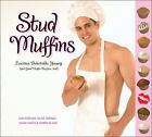 Stud Muffins : Luscious, Delectable, Yummy (and Good Muffin Recipes, Too!) by Judi Guizado, Shari Hartz and Gilda Jimenez (2008, Paperback)