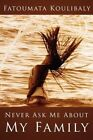 Never Ask Me About My Family 9781425992361 by Fatoumata Koulibaly Paperback