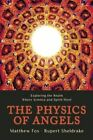 The Physics of Angels: Exploring the Realm Where Science and Spirit Meet by Senior Lecturer in Classics Matthew Fox, Rupert Sheldrake (Paperback / softback, 2014)