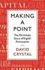Making a Point: The Persnickety Story of English Punctuation by Honorary Professor of Linguistics David Crystal (Hardback, 2015)