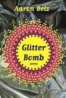 Glitter Bomb: Poems by Aaron Belz (Paperback, 2014)