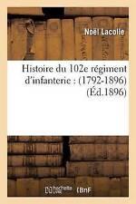 Histoire Du 102e Regiment D'Infanterie: 1792-1896 by Noel Lacolle (Paperback...