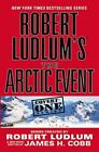 Robert Ludlum's™ the Arctic Event by James H. Cobb and Robert Ludlum (2007, Paperback, Revised)