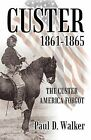Custer 1861-1865: The Custer America Forgot by Colonel Paul D Walker (Paperback / softback, 2012)