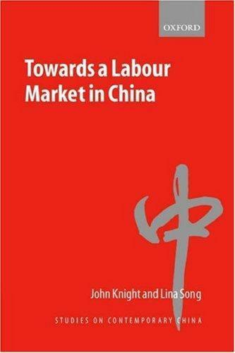 Towards a Labour Market in China (Studies on Contemporary China), Knight, John &
