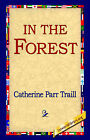 In the Forest by Catherine Parr Traill (Hardback, 2006)