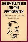 Joseph Pulitzer II and the  Post-Dispatch : A Newspaperman's Life by Daniel W. Pfaff (Hardback, 1991)