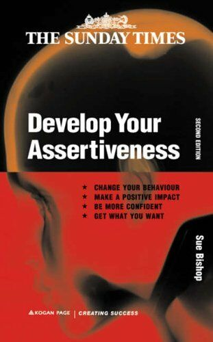 Develop Your Assertiveness (Creating Success) By Sue Bishop. 9780749432577