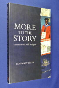 MORE-TO-THE-STORY-Rosemary-Sayer-CONVERSATIONS-WITH-REFUGEES-Australia-Migration