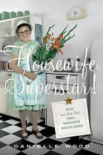 Housewife Superstar! : Advice (And Much More) from a Nonagenarian Domestic...