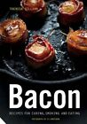 Bacon: Recipes for Curing, Smoking, and Eating by Theresa Gilliam (Hardback, 2014)