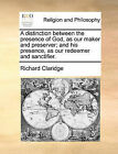 A Distinction Between the Presence of God, as Our Maker and Preserver; And His Presence, as Our Redeemer and Sanctifier. by Richard Claridge (Paperback / softback, 2010)
