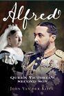 Alfred: Queen Victoria's Second Son by John Van der Kiste (Paperback, 2013)