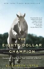 The Eighty-Dollar Champion : Snowman, the Horse That Inspired a Nation by Elizabeth Letts (2012, Paperback)