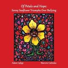 Of Petals and Hope: Sunny Sunflower Triumphs Over Bullying by Adam Cafege (Paperback / softback, 2013)