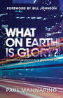 What on Earth Is Glory?: A Practical Approach to a Glory-Filled Life by Paul Manwaring (Paperback / softback, 2011)