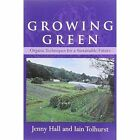 Growing Green: Organic Techniques for a Sustainable Future by Iain Tolhurst, Jenny Hall (Paperback, 2010)