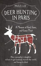 Deer Hunting in Paris : A Memoir of God, Guns, and Game Meat by Paula Young...